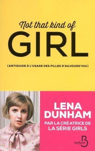 Not that kind of girl: (Antiguide ? l'usage des filles d'aujourd'hui) by Lena Dunham (October 27,2014)