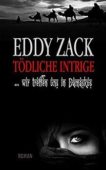Tödliche Intrige: wir treffen uns in Damaskus (German Edition) by [Zack, Eddy]