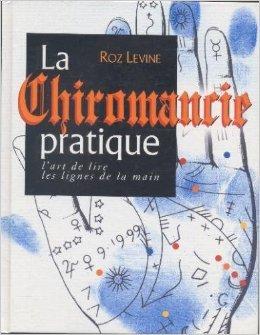 La chiromancie pratique : l'art de lire les lignes de la main de Roz Levine ( 1 janvier 1995 )