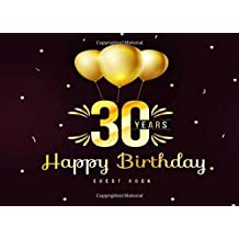 30 Years Happy Birthday Guest Book: 30th Thirty Birthday Celebrating Guest Book 30 Years. Message Log Keepsake Notebook For Family and Friend To Write ... Celebration Parties Party Gold Theme)