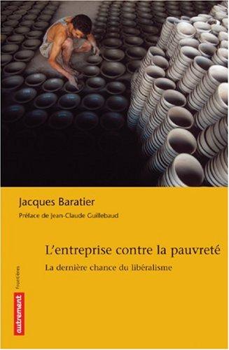 L'entreprise contre la pauvreté : La dernière chance du libéralisme par Jacques Baratier, Bruno Tilliette