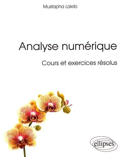 Analyse Numérique Cours et Exercices Résolus