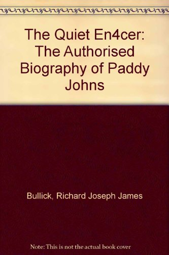 The Quiet En4cer: The Authorised Biography of Paddy Johns por Richard Joseph James Bullick