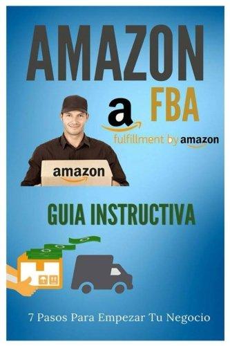 Amazon FBA - Guia Instructiva: 7 pasos para iniciar tu negocio
