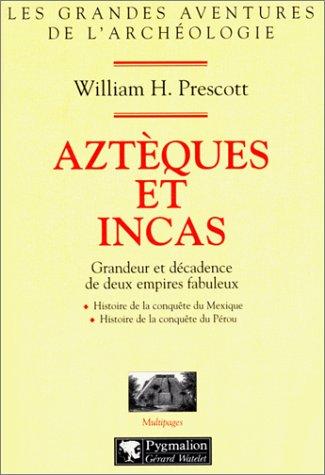 AZTEQUES ET INCAS. Grandeur et décadence de deux empires fabuleux