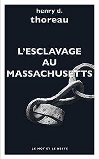 L'Esclavage au Massachusetts: et autres textes par Henry David Thoreau