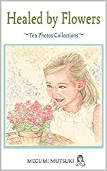 Healed by Flowers ~ Ten Photos Collections ~ (English Edition)