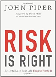 Risk Is Right: Better to Lose Your Life Than to Waste It by John Piper (2013-01-31)
