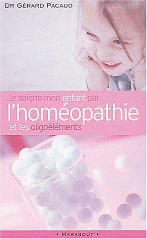 Je soigne mon enfant par l'homéopathie et les oligoéléments par Gérard Dr Pacaud