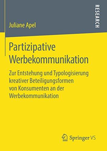Partizipative Werbekommunikation: Zur Entstehung und Typologisierung kreativer Beteiligungsformen von Konsumenten an der Werbekommunikation