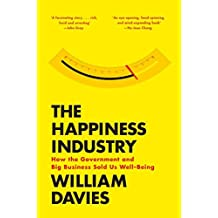 The Happiness Industry: How the Government and Big Business Sold us Well-Being-