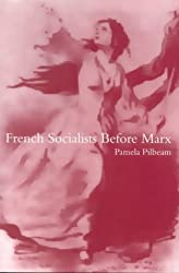 French Socialists Before Marx: Workers, Women and the Social Question in France, 1796-1852