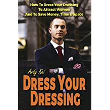 Dress Your Dressing: You can optimaize your dressing to attract women in 7 days!