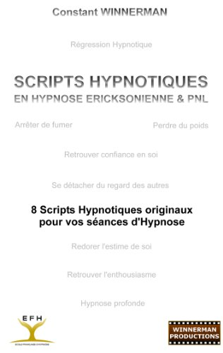 SCRIPTS HYPNOTIQUES EN HYPNOSE ERICKSONIENNE ET PNL: 8 SCRIPTS HYPNOTIQUES ORIGINAUX POUR VOS SEANCES