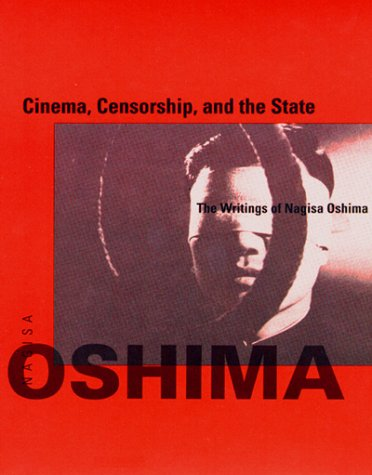Cinema, Censorship, and the State: The Writings of Nagisa Oshima, 1956-1978 (October Books)