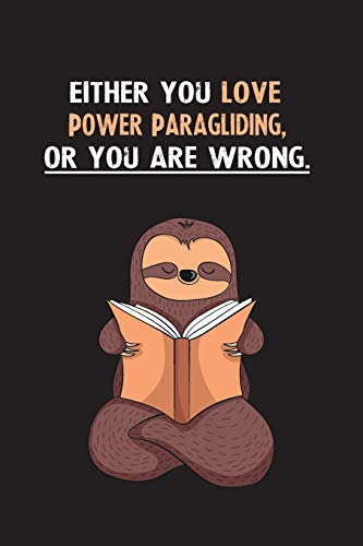 Either You Love Power Paragliding, Or You Are Wrong.: Yearly Home Family Planner with Philoslothical Sloth Help