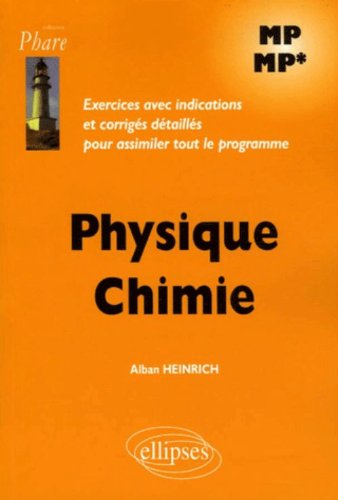 Physique Chimie MP-MP : Exercices avec indications et corrigés détaillés pour assimiler tout le programme