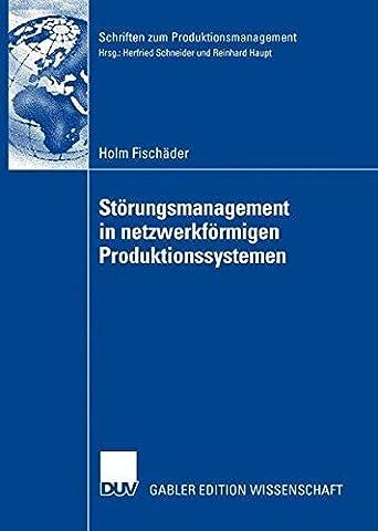 Störungsmanagement in netzwerkförmigen Produktionssystemen (Schriften zum Produktionsmanagement) (German Edition)