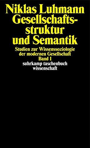 Gesellschaftsstruktur und Semantik: Studien zur Wissenssoziologie der modernen Gesellschaft. Band 1 (suhrkamp taschenbuch wissenschaft)