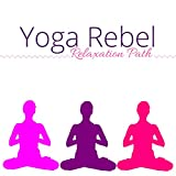 Yoga Rebel: Feel Free, Do Yoga, Meditation Session, Positive Energy, Relaxation Path
