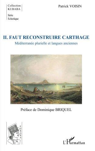 Il faut reconstruire Carthage. Méditerranée plurielle et langues anciennes.