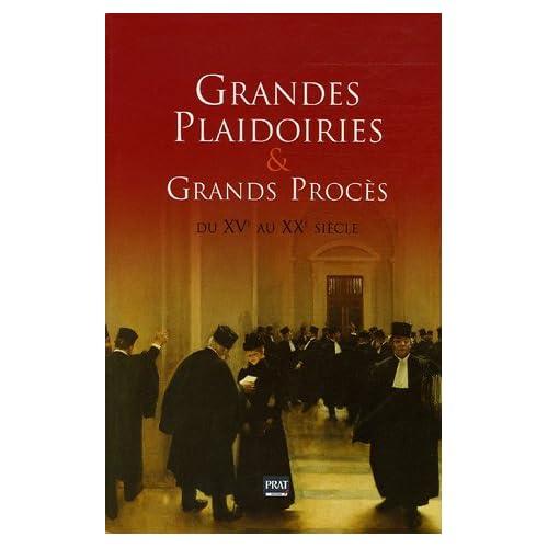 Grandes plaidoiries et Grands procès du XVe au XXe siècle