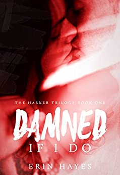 Damned if I Do (The Harker Trilogy Book 1) by [Hayes, Erin]