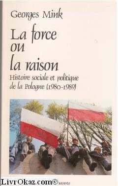 La force ou la raison : Histoire sociale et politique de la Pologne (1980-1989)