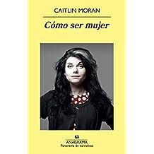 Como ser mujer (Spanish Edition) (Panorama de Narrativas) by Caitlin Moran (2013-11-30)