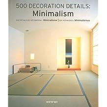500 Decoration Ideas / 500 Details De Decoration / 500 Wohnideen: Minimalism / Minimalisme / Minimalismus