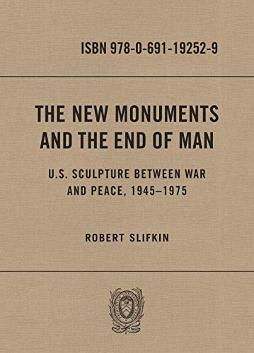 The New Monuments and the End of Man: U.S. Sculpture between War and Peace, 1945-1975 (English Edition) -