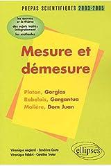 Mesure et démesure : Platon-Rabelais-Molière : L'épreuve de français prépas scientifiques 2003-2004, Broché