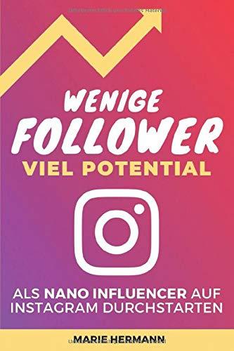 Wenige Follower, viel Potential! Als Nano Influencer auf Instagram durchstarten: Jetzt den Nano Influencer Trend nutzen und auch mit wenigen Followern erste Kooperationen umsetzen.