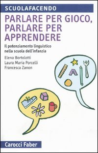 Parlare per gioco, parlare per apprendere. Il potenziamento linguistico nella scuola dell'infanzia (Scuolafacendo. Tascabili)