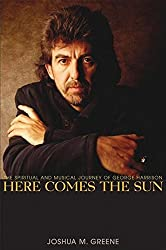 Here Comes the Sun: The Spiritual and Musical Journey of George Harrison by Joshua M. Greene (2007-06-01)
