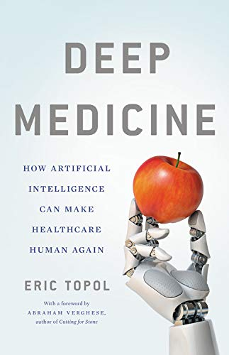 Deep Medicine: How Artificial Intelligence Can Make Healthcare Human Again por Eric Topol