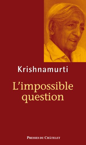 L'impossible question par Jiddu Krishnamurti