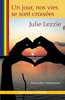 Un jour nos vies se sont croisées (French Edition) von [Lezzie, Julie]
