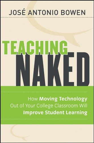 Teaching Naked: How Moving Technology Out of Your College Classroom Will Improve Student Learning (The Jossey-bass Higher and Adult Education Series) por Jose Antonio Bowen