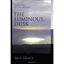 The Luminous Dusk: Finding God in the Deep, Still Places