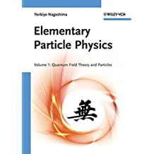 Elementary Particle Physics: Elementary Particle Physics Quantum Field Theory and Particles Volume 1