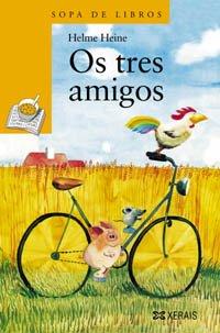 Os tres amigos (Infantil E Xuvenil - Sopa De Libros - De 6 Anos En Diante) por Helme Heine