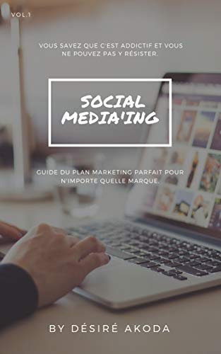 Social Media'Ing: Guide du plan marketing pour n'importe quelle marque par Désiré Akoda