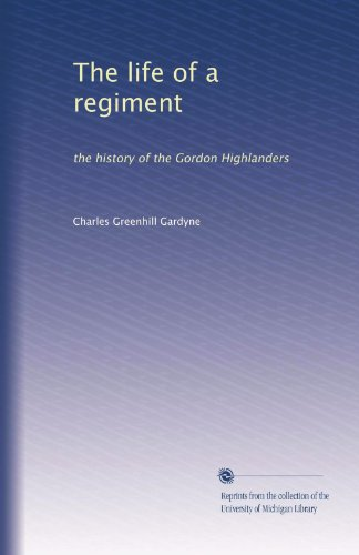 The life of a regiment: the history of the Gordon Highlanders (Volume 2)