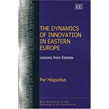The Dynamics Of Innovation In Eastern Europe: Lessons From Estonia (New Horizons in the Economics of Innovation series)