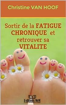 Sortir de la fatigue chronique et retrouver sa vitalité par [VAN HOOF, Christine]