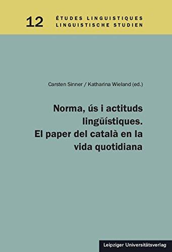 Norma, ús i actituds lingüístiques. El paper del català en la vida quotidiana (Études linguistiques/Linguistische Studien)