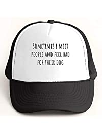 Finest Prints Sometimes I Meet People and Feel Bad For Their Dog Trucker Hat d4d0437ea08