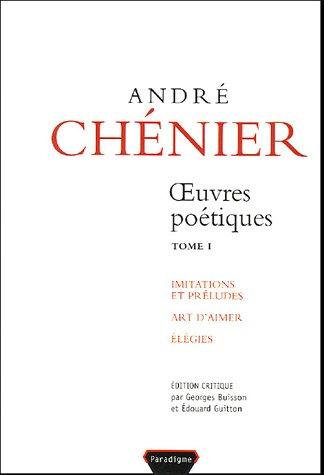 André Chénier, Oeuvres poétiques, tome 1: Imitations et préludes - Art d'aimer - Élégies par From Paradigme Publications Universitaires