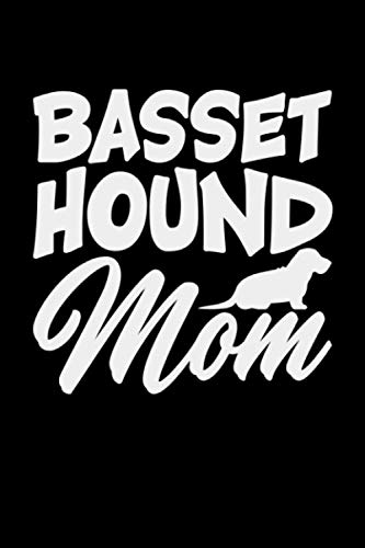 Basset Hound Mom: Black Composition Journal Diary Notebook | For Pet Dog Owners Lovers Teens Girls Students Teachers Adults Moms| College Ruled Lined Pages | 6x9 120 White Pages -